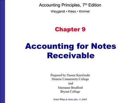John Wiley & Sons, Inc. © 2005 Chapter 9 Accounting for Notes Receivable Prepared by Naomi Karolinski Monroe Community College and and Marianne Bradford.