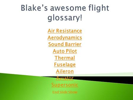 Air Resistance Aerodynamics Sound Barrier Auto Pilot Thermal Fuselage Aileron Aviator Supersonic End Slide Show.