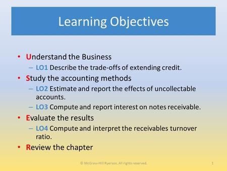 Learning Objectives Understand the Business – LO1 Describe the trade-offs of extending credit. Study the accounting methods – LO2 Estimate and report the.
