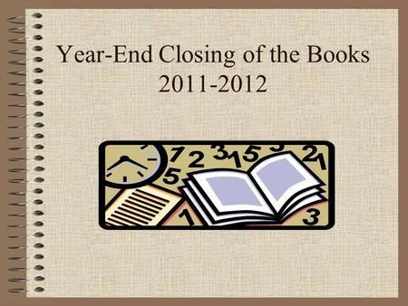 Year-End Closing of the Books 2011-2012. Overview of Closing: - Why? GAAP – Generally Accepted Accounting Principles. End of the business cycle: –State.