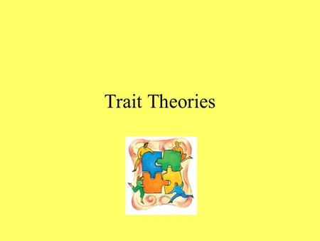 Trait Theories. Traits Are aspects of our personalities that are inferred from behavior and assumed to give rise to behavioral consistency. We tend to.
