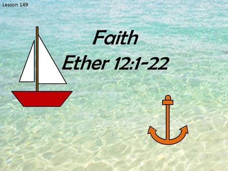 Lesson 149 Faith Ether 12:1-22. Boat Without An Anchor Why is it important for a boat to have an anchor? What dangers or difficulties might a boat encounter.