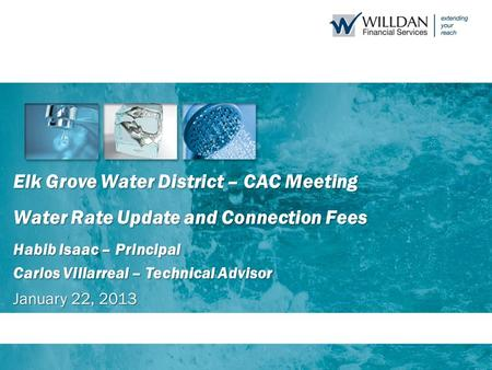 Elk Grove Water District – CAC Meeting Water Rate Update and Connection Fees Habib Isaac – Principal Carlos Villarreal – Technical Advisor January 22,