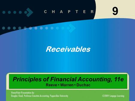 9 Receivables Principles of Financial Accounting, 11e Reeve Warren Duchac.