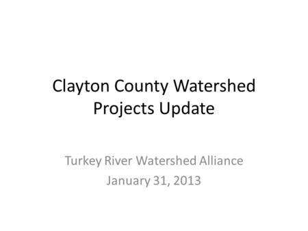 Clayton County Watershed Projects Update Turkey River Watershed Alliance January 31, 2013.