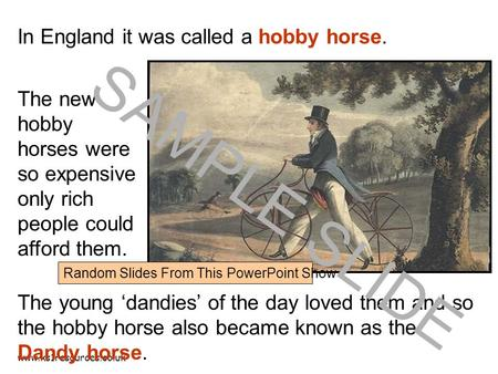 Www.ks1resources.co.uk The young 'dandies' of the day loved them and so the hobby horse also became known as the Dandy horse. The new hobby horses were.