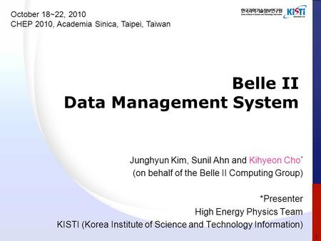 Belle II Data Management System Junghyun Kim, Sunil Ahn and Kihyeon Cho * (on behalf of the Belle II Computing Group) *Presenter High Energy Physics Team.