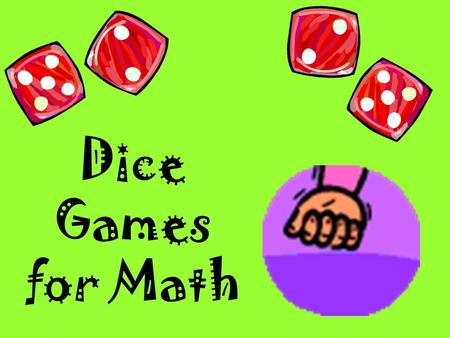 Dice Games for Math. Multiplication War Skill: Multiplication facts to 36 Players: 2 to 4 players Supplies: 2 dice and counters (such as M&Ms, Cheerios,