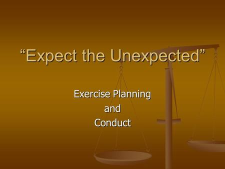 """Expect the Unexpected"" Exercise Planning andConduct."