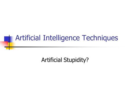 Artificial Intelligence Techniques Artificial Stupidity?