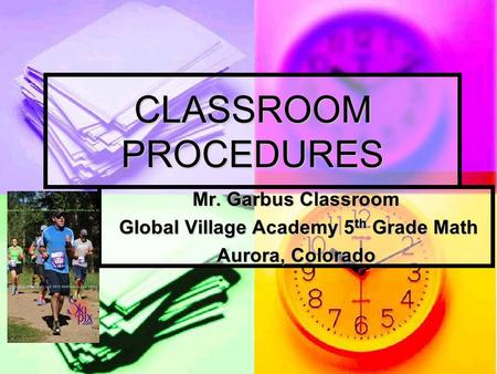 CLASSROOM PROCEDURES Mr. Garbus Classroom Global Village Academy 5 th Grade Math Global Village Academy 5 th Grade Math Aurora, Colorado.