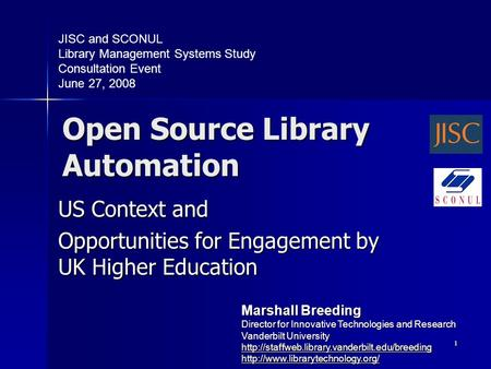 1 Open Source Library Automation US Context and Opportunities for Engagement by UK Higher Education JISC and SCONUL Library Management Systems Study Consultation.