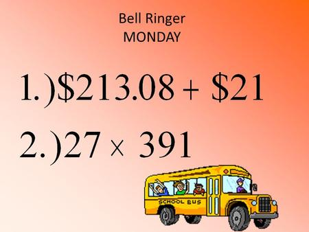 Bell Ringer MONDAY. $234.08 10557 Supplies needed for Math: 2 Folders Paper Pencils Spiral.