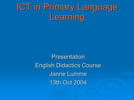 ICT in Primary Language Learning Presentation English Didactics Course Janne Lumme 13th Oct 2004.