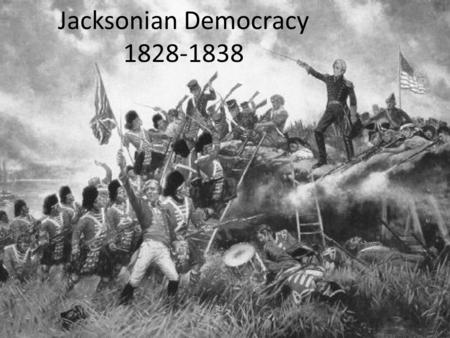"Jacksonian Democracy 1828-1838 Essential Question: Champion of the ""Common Man""? ""King"" Andrew?"