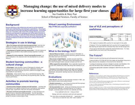 Managing change: the use of mixed delivery modes to increase learning opportunities for large first year classes Sue Franklin & Mary Peat School of Biological.