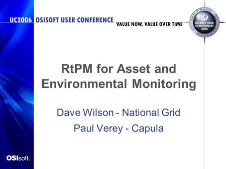 RtPM for Asset and Environmental Monitoring Dave Wilson - National Grid Paul Verey - Capula.