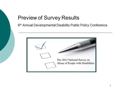 1 Preview of Survey Results 6 th Annual Developmental Disability Public Policy Conference.