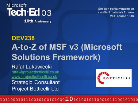 DEV238 A-to-Z of MSF v3 (Microsoft Solutions Framework) Rafal Lukawiecki  Strategic Consultant.