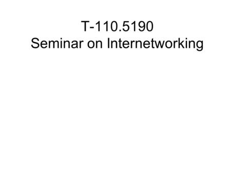 T-110.5190 Seminar on Internetworking. Overview Paper finalization (deadline was 17.4.) –Proceedings has been send for printing Seminar day on 27.-28.4.