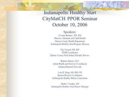 Indianapolis Healthy Start CityMatCH PPOR Seminar October 10, 2006 Speakers: Yvonne Beasley, MN, RN Director, Maternal and Child Health Marion County Health.
