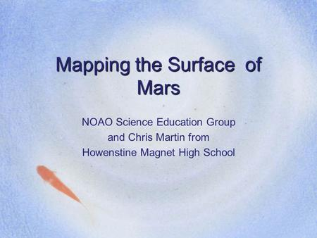 Mapping the Surface of Mars NOAO Science Education Group and Chris Martin from Howenstine Magnet High School.