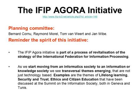 The IFIP AGORA Initiative   Planning committee: Bernard.