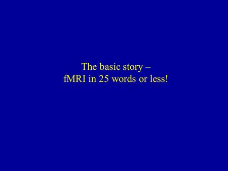The basic story – fMRI in 25 words or less!. fMRI Setup.