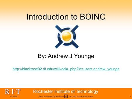 07:44:46Service Oriented Cyberinfrastructure Lab,  Introduction to BOINC By: Andrew J Younge