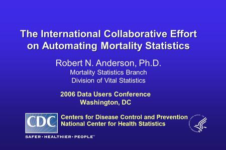 Centers for Disease Control and Prevention National Center for Health Statistics Robert N. Anderson, Ph.D. Mortality Statistics Branch Division of Vital.