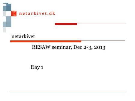 Netarkivet RESAW seminar, Dec 2-3, 2013 Day 1. Who are we today □Birgit N. Henriksen, head of digital preservation, KB □Bjarne Andersen, head of digital.