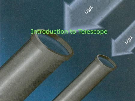 Introduction to Telescope. What is a Telescope? How many types of telescopes are there?  An instrument designed by an arrangement of lenses or mirrors.