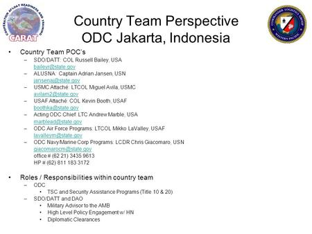 Country Team Perspective ODC Jakarta, Indonesia Country Team POC's –SDO/DATT: COL Russell Bailey, USA –ALUSNA: Captain Adrian Jansen,