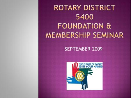 SEPTEMBER 2009  Between 2004 & 2009, the US membership in Rotary experienced a loss of more than 25,000 members.  Other countries are seeing a.