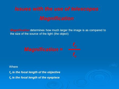 Issues with the use of telescopes Magnification Magnification determines how much larger the image is as compared to the size of the source of the light.
