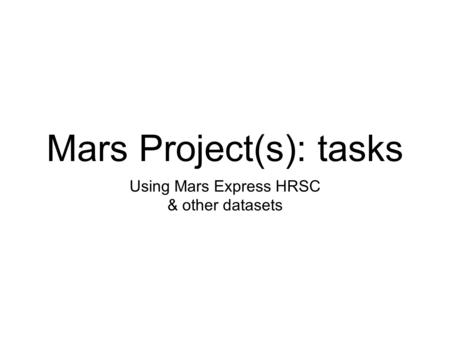 Mars Project(s): tasks Using Mars Express HRSC & other datasets.