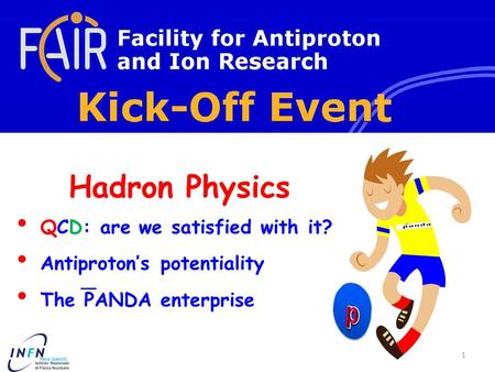 Hadron Physics QCD: are we satisfied with it? Antiproton's potentiality The PANDA enterprise 1 Paola Gianotti.