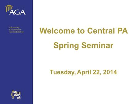 General title Welcome to Central PA Spring Seminar Tuesday, April 22, 2014.
