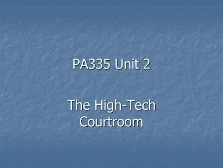PA335 Unit 2 The High-Tech Courtroom. Software Be sure to do the reading for Unit 2 Be sure to do the reading for Unit 2 Be sure to review the different.