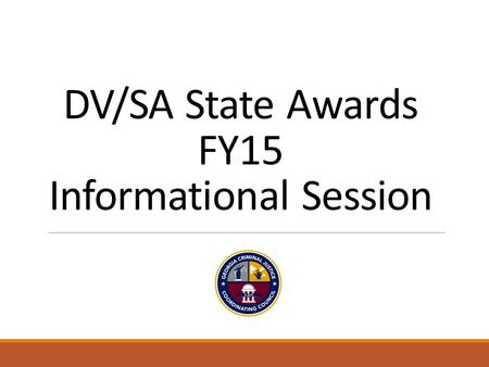 DV/SA State Awards FY15 Informational Session. Step 1: Transfer GOCF Budget to CJCC Budget Detail Worksheet and Return Award Packet.