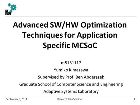 Advanced SW/HW Optimization Techniques for Application Specific MCSoC m5151117 Yumiko Kimezawa Supervised by Prof. Ben Abderazek Graduate School of Computer.