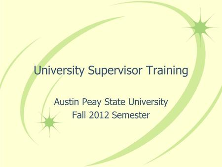 University Supervisor Training Austin Peay State University Fall 2012 Semester.