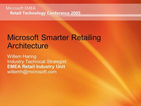 Microsoft Smarter Retailing Architecture Willem Haring Industry Technical Strategist EMEA Retail Industry Unit