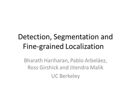 Detection, Segmentation and Fine-grained Localization