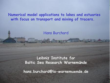 Hans Burchard Leibniz Institute for Baltic Sea Research Warnemünde Numerical model applications to lakes and estuaries.