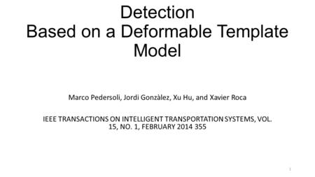 Toward Real-Time Pedestrian Detection Based on a Deformable Template Model Marco Pedersoli, Jordi Gonzàlez, Xu Hu, and Xavier Roca IEEE TRANSACTIONS ON.