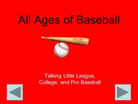 All Ages of Baseball Talking Little League, College, and Pro Baseball.