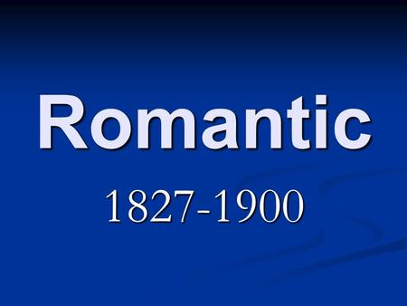 Romantic 1827-1900. Historical Events 1828 – First passenger and freight railroad 1828 – First passenger and freight railroad 1835 – Mark Twain is born.