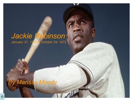 Jackie Robinson January 31, 1919 – October 24, 1972 By Marissa Moody.