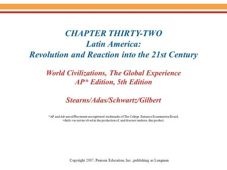 World Civilizations, The Global Experience AP* Edition, 5th Edition Stearns/Adas/Schwartz/Gilbert CHAPTER THIRTY-TWO Latin America: Revolution and Reaction.
